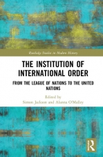 Edited book published: The Institution of International Order: From the League of Nations to the UN.